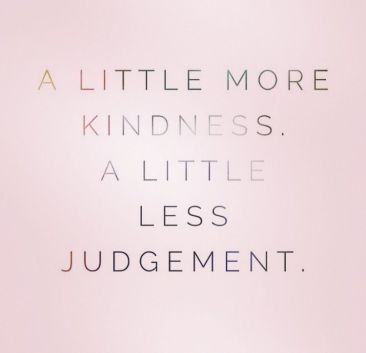More kindness less judgement