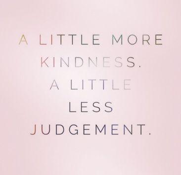 More kindness less judgement