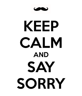Keep calm and say sorry